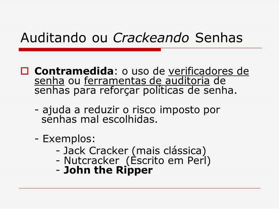 Auditando ou Crackeando Senhas Contramedida: o uso de verificadores de senha ou ferramentas de auditoria de senhas para reforçar políticas de senha. -