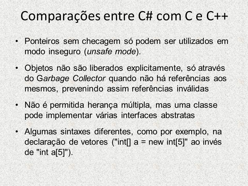 Comparações entre C# com C e C++ Ponteiros sem checagem só podem ser utilizados em modo inseguro (unsafe mode). Objetos não são liberados explicitamen