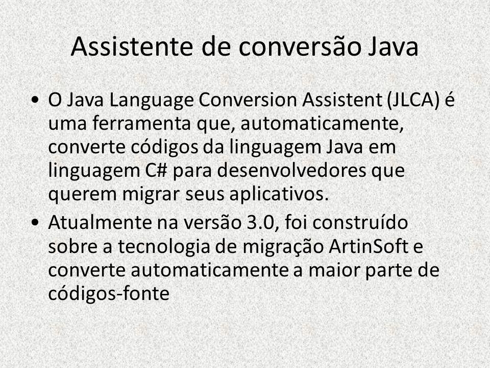 Assistente de conversão Java O Java Language Conversion Assistent (JLCA) é uma ferramenta que, automaticamente, converte códigos da linguagem Java em