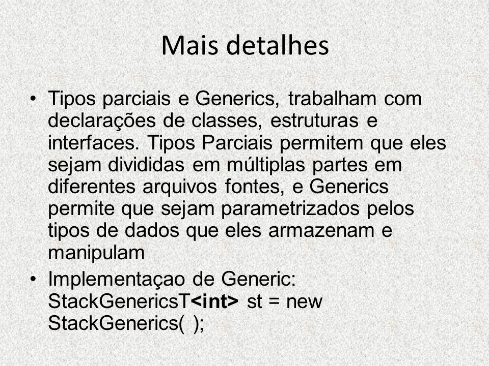 Mais detalhes Tipos parciais e Generics, trabalham com declarações de classes, estruturas e interfaces. Tipos Parciais permitem que eles sejam dividid