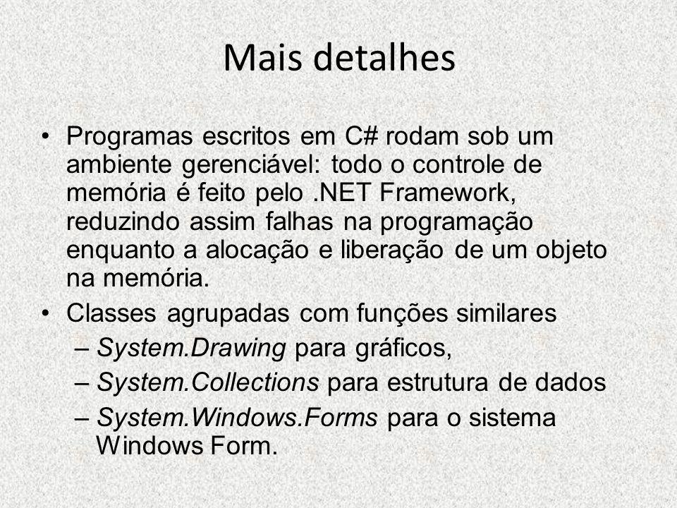 Mais detalhes Programas escritos em C# rodam sob um ambiente gerenciável: todo o controle de memória é feito pelo.NET Framework, reduzindo assim falha