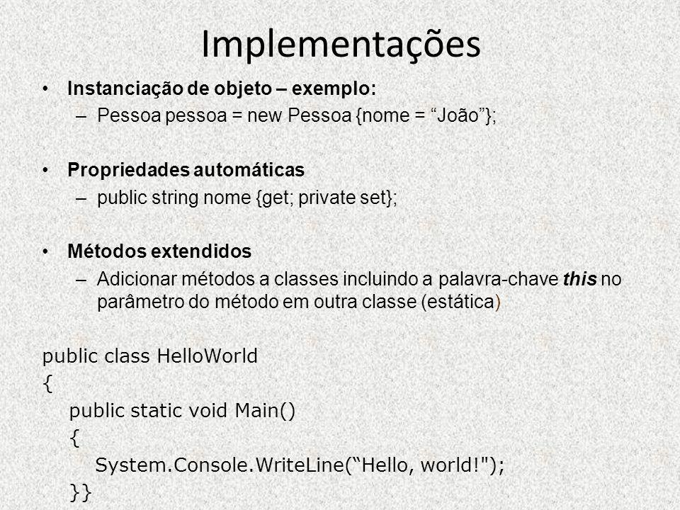 Implementações Instanciação de objeto – exemplo: –Pessoa pessoa = new Pessoa {nome = João}; Propriedades automáticas –public string nome {get; private