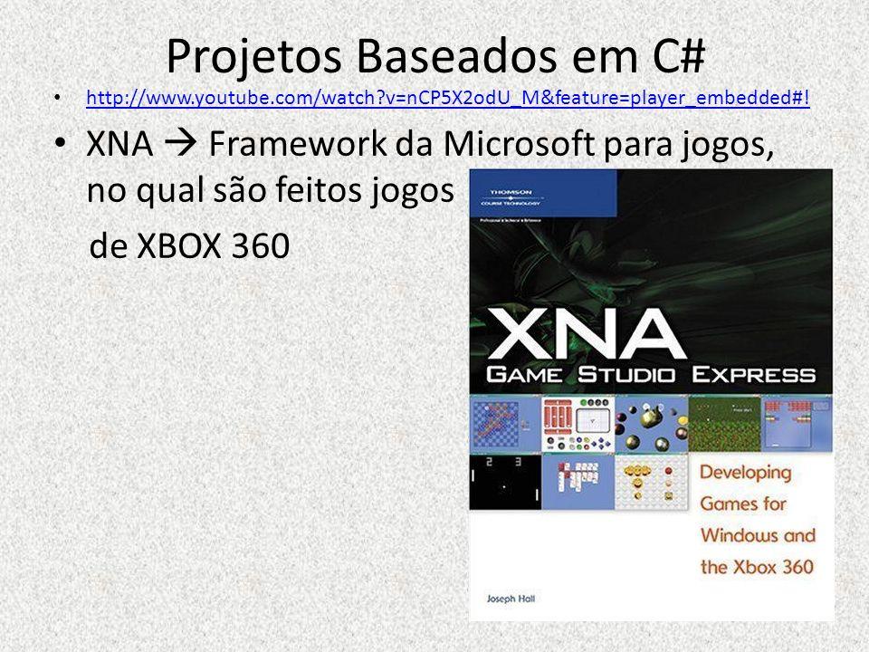 Projetos Baseados em C# http://www.youtube.com/watch?v=nCP5X2odU_M&feature=player_embedded#! XNA Framework da Microsoft para jogos, no qual são feitos