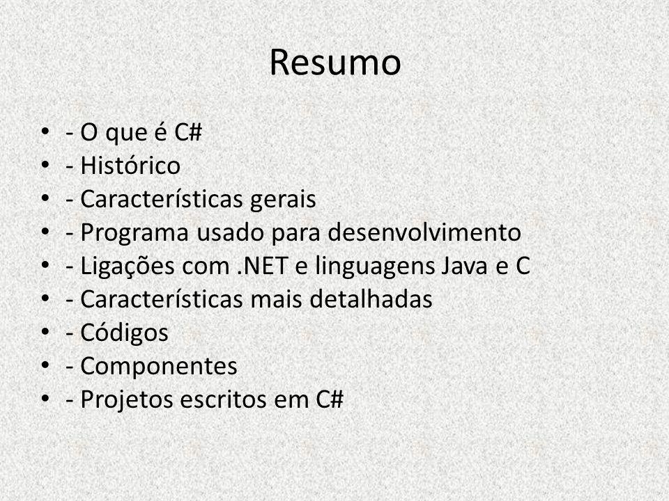 Resumo - O que é C# - Histórico - Características gerais - Programa usado para desenvolvimento - Ligações com.NET e linguagens Java e C - Característi