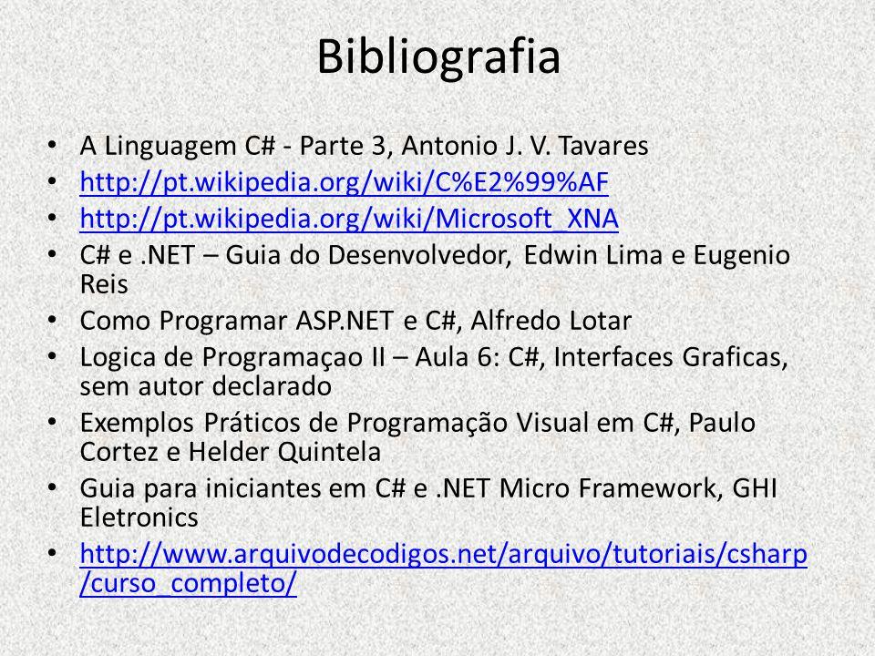 Bibliografia A Linguagem C# - Parte 3, Antonio J. V. Tavares http://pt.wikipedia.org/wiki/C%E2%99%AF http://pt.wikipedia.org/wiki/Microsoft_XNA C# e.N
