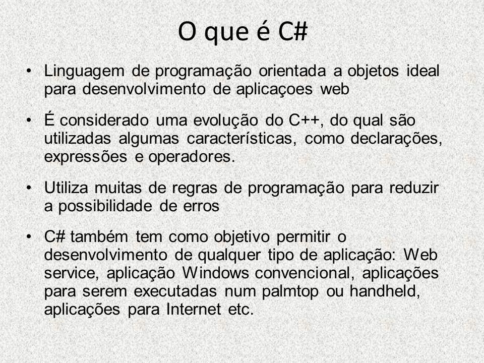 O que é C# Linguagem de programação orientada a objetos ideal para desenvolvimento de aplicaçoes web É considerado uma evolução do C++, do qual são ut