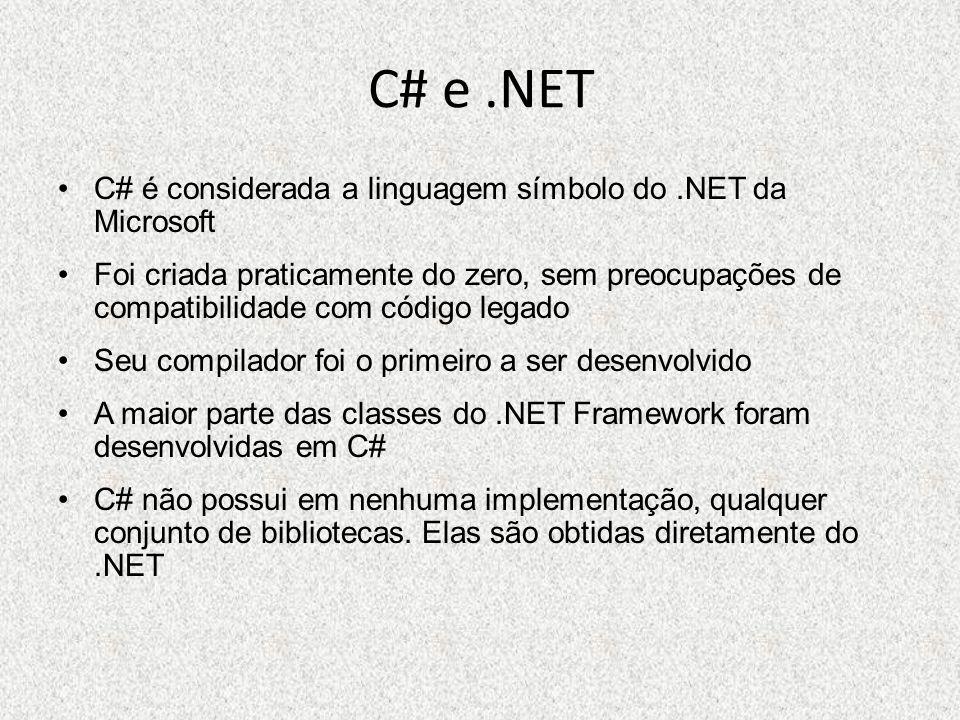C# e.NET C# é considerada a linguagem símbolo do.NET da Microsoft Foi criada praticamente do zero, sem preocupações de compatibilidade com código lega