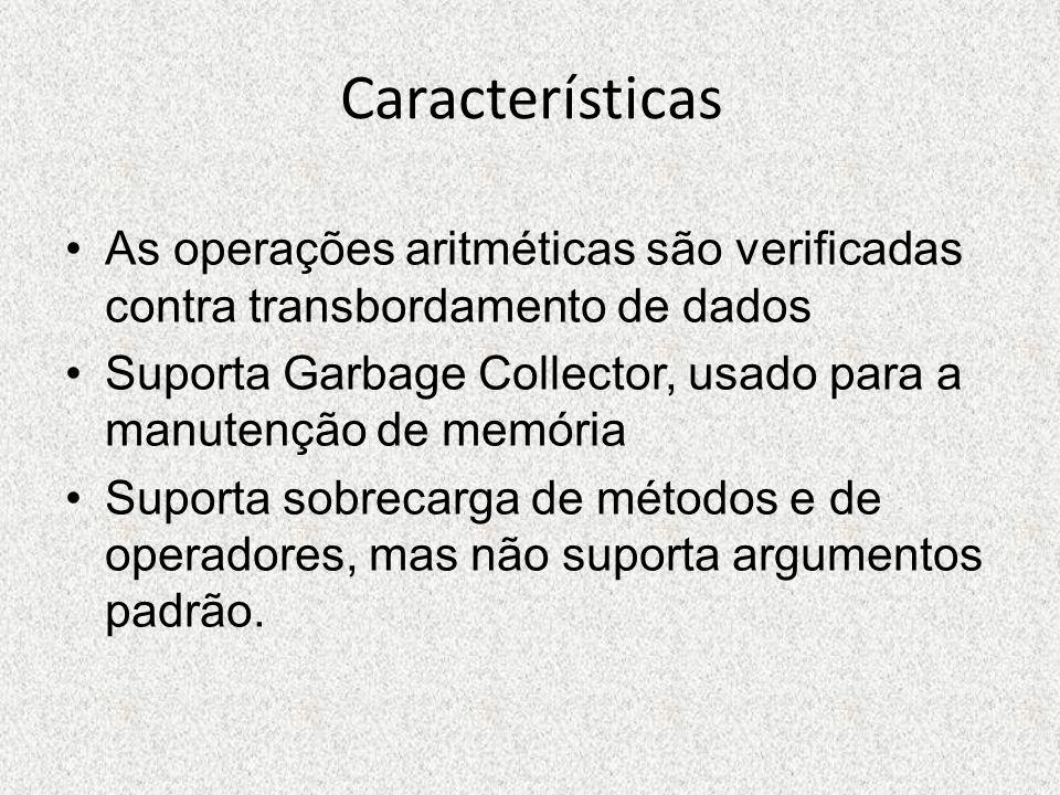 Características As operações aritméticas são verificadas contra transbordamento de dados Suporta Garbage Collector, usado para a manutenção de memória