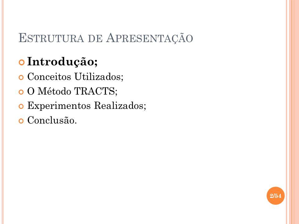 E STRUTURA DE A PRESENTAÇÃO Introdução; Conceitos Utilizados; O Método TRACTS; Experimentos Realizados; Conclusão. 2/54