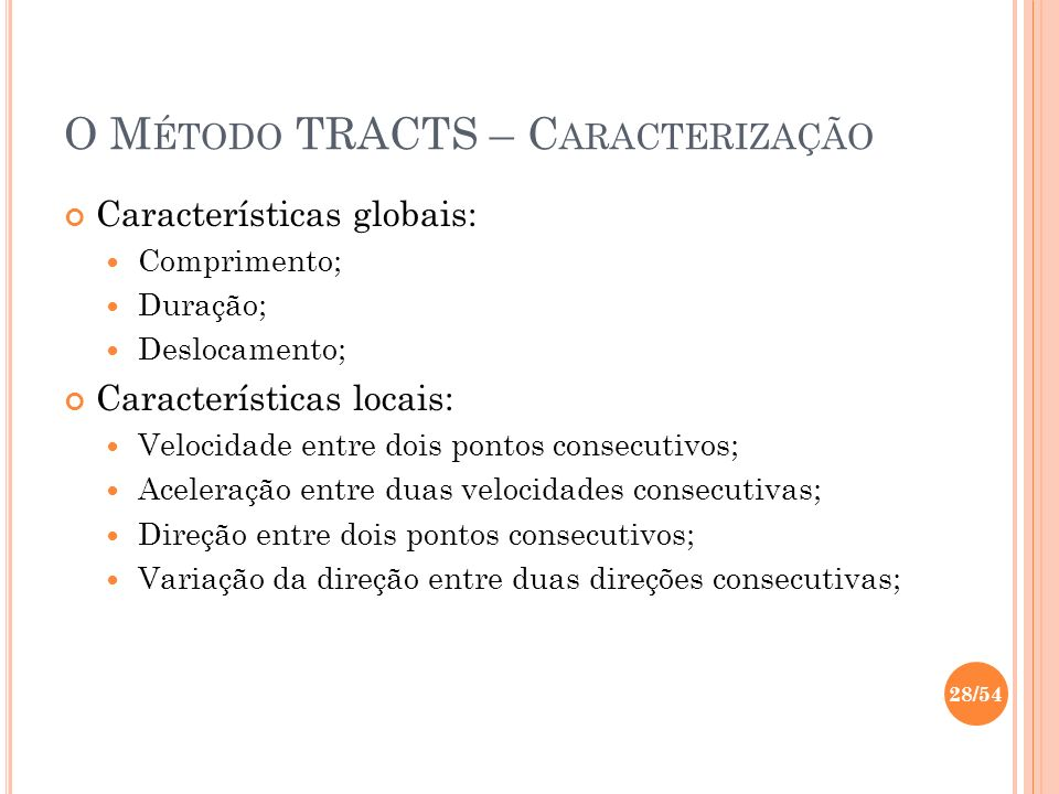 O M ÉTODO TRACTS – C ARACTERIZAÇÃO Características globais: Comprimento; Duração; Deslocamento; Características locais: Velocidade entre dois pontos c