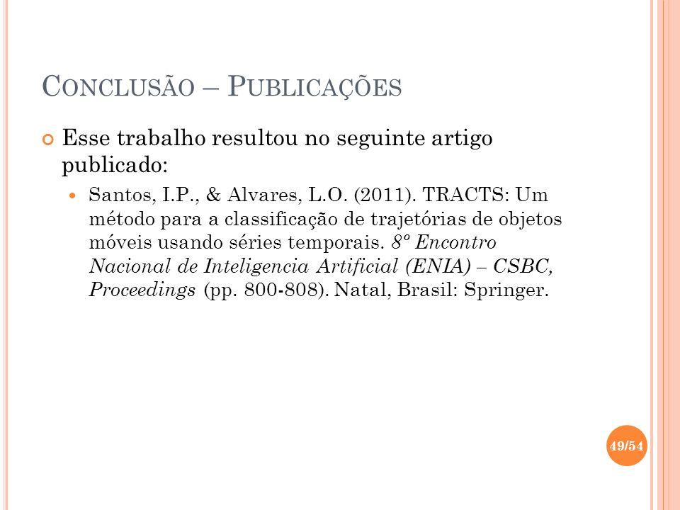 C ONCLUSÃO – P UBLICAÇÕES Esse trabalho resultou no seguinte artigo publicado: Santos, I.P., & Alvares, L.O. (2011). TRACTS: Um método para a classifi