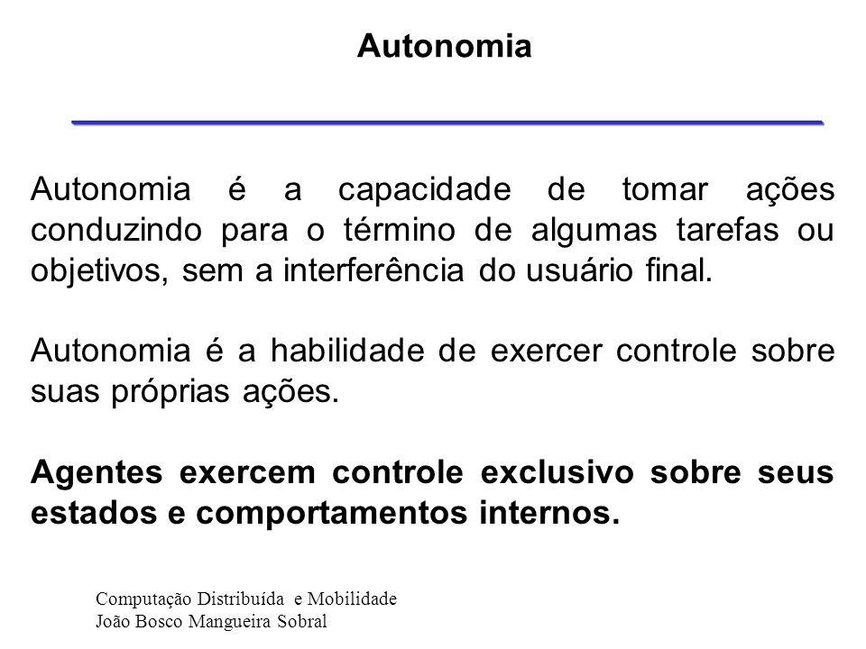 Autonomia Autonomia é a capacidade do agente de perseguir suas metas, independentemente de seu usuário, isto é, sem interações ou comandos do seu ambi