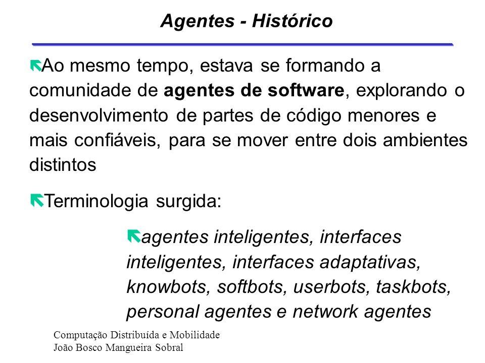 Agentes Inteligentes A mobilidade aparece numa terceira dimensão (agente é projetado para atuar em uma rede).