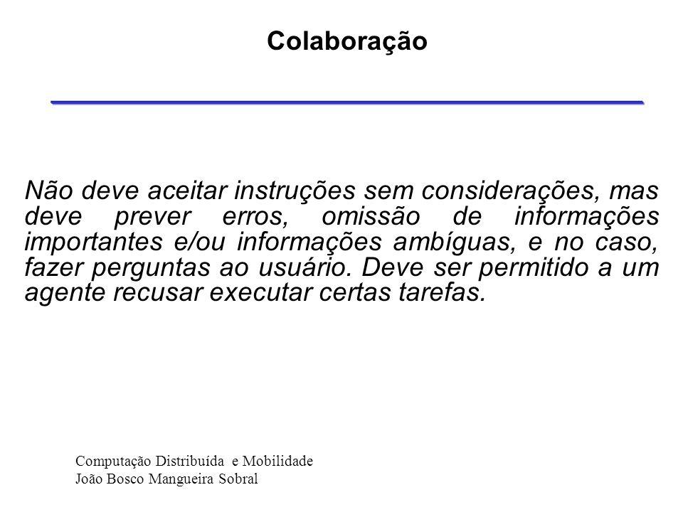 Adaptabilidade Um agente deve ser capaz de ajustar-se às preferências de seus usuários. Computação Distribuída e Mobilidade João Bosco Mangueira Sobra
