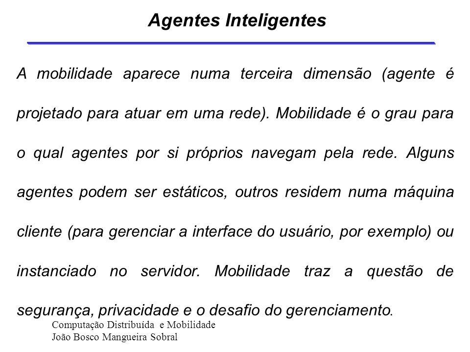 Agentes Inteligentes O grau de autonomia e autoridade colocado no agente (medido qualitativamente pela natureza da interação). No mínimo, precisa func