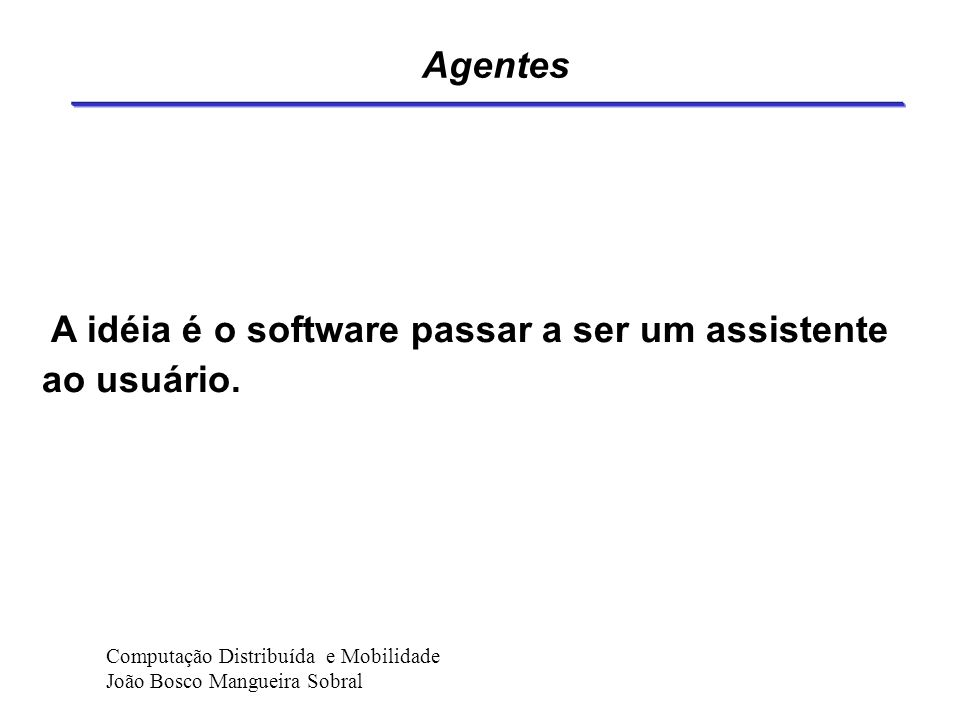 Categorias de Agentes Inteligentes Inteligent agens Human Agents (e.g. travel agent) Hardware Agents (e.g. robot) Software agents Information agents C