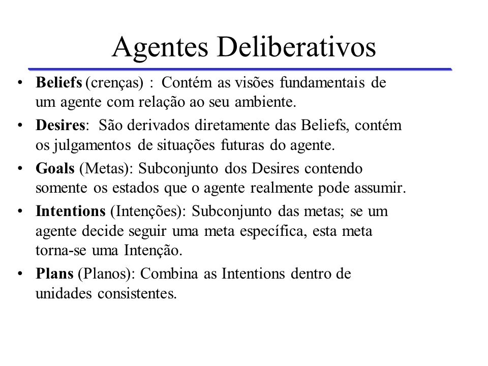 Agentes Deliberativos knowlodge Beliefs Desires Goals Intentions Plans