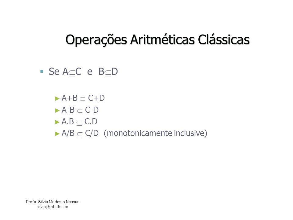 Profa. Silvia Modesto Nassar silvia@inf.ufsc.br Operações Aritméticas Clássicas Se A C e B D A+B C+D A-B C-D A.B C.D A/B C/D (monotonicamente inclusiv