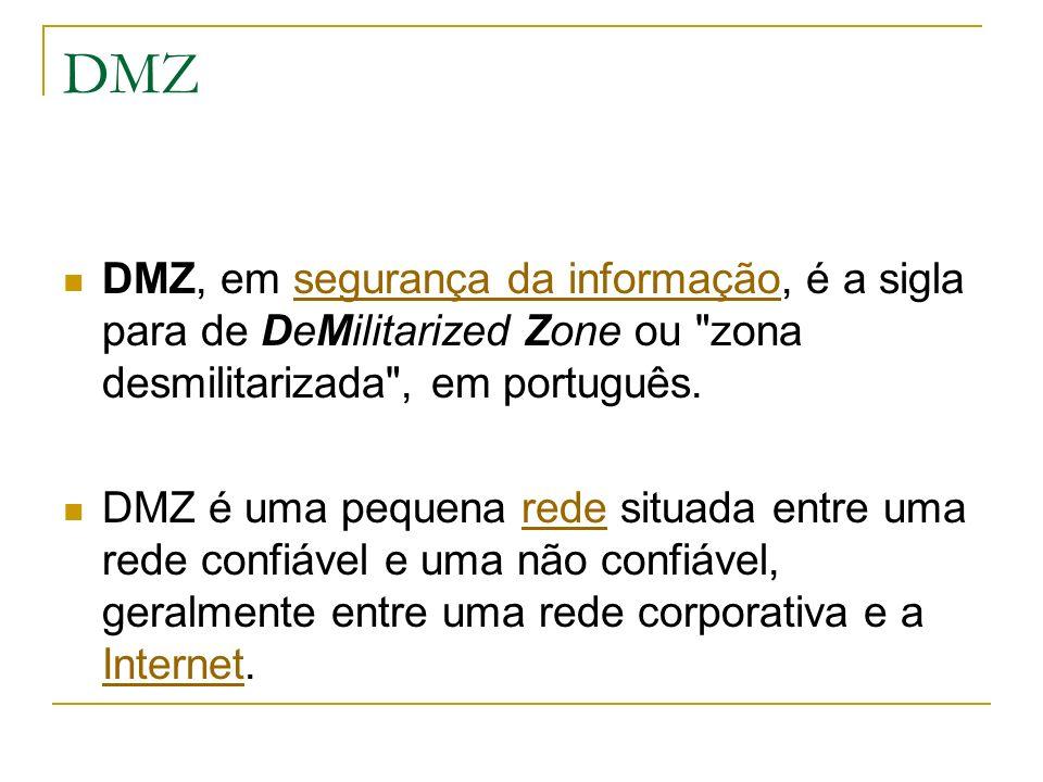 DMZ DMZ, em segurança da informação, é a sigla para de DeMilitarized Zone ou