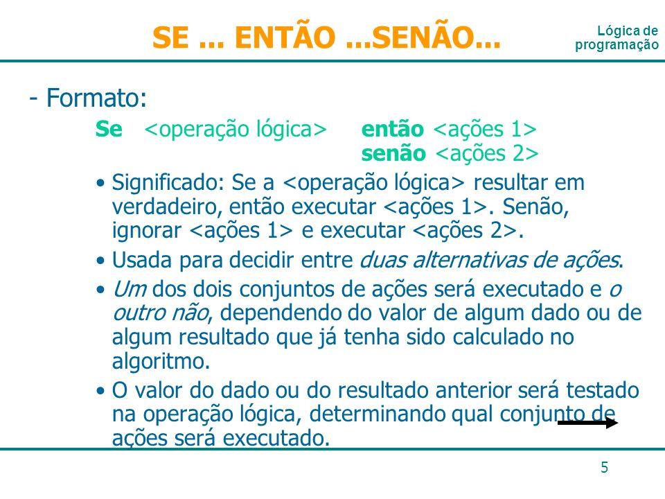 5 - Formato: Se então senão Significado: Se a resultar em verdadeiro, então executar. Senão, ignorar e executar. Usada para decidir entre duas alterna