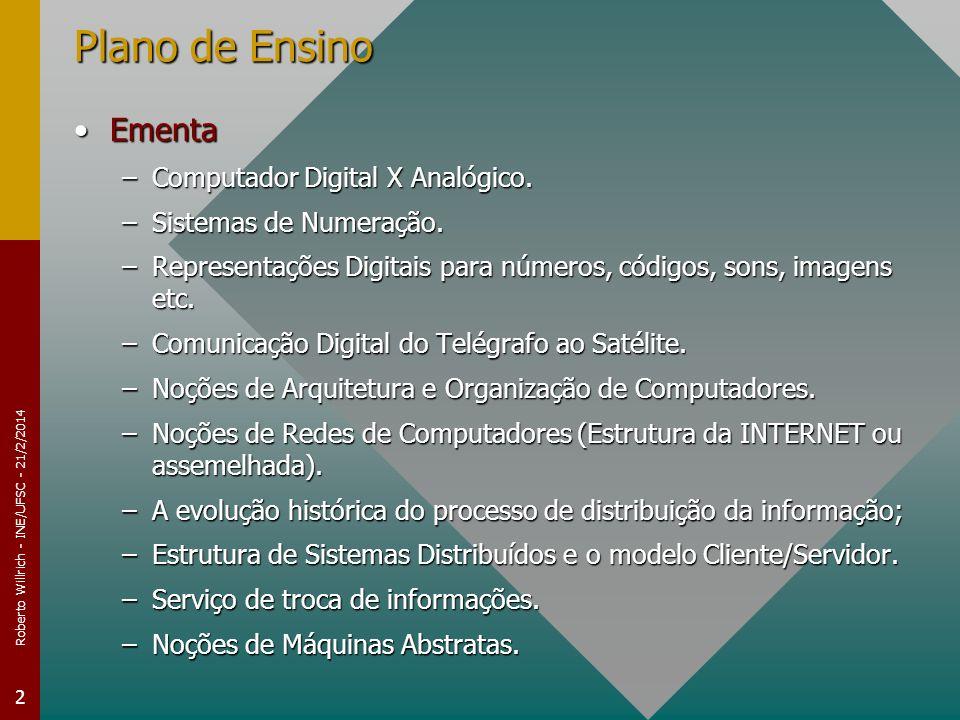 Roberto Willrich - INE/UFSC - 21/2/2014 2 Plano de Ensino EmentaEmenta –Computador Digital X Analógico. –Sistemas de Numeração. –Representações Digita