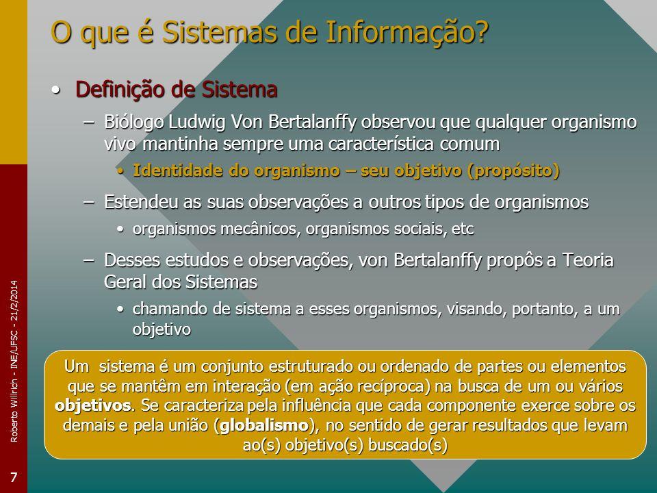Roberto Willrich - INE/UFSC - 21/2/2014 7 O que é Sistemas de Informação? Definição de SistemaDefinição de Sistema –Biólogo Ludwig Von Bertalanffy obs