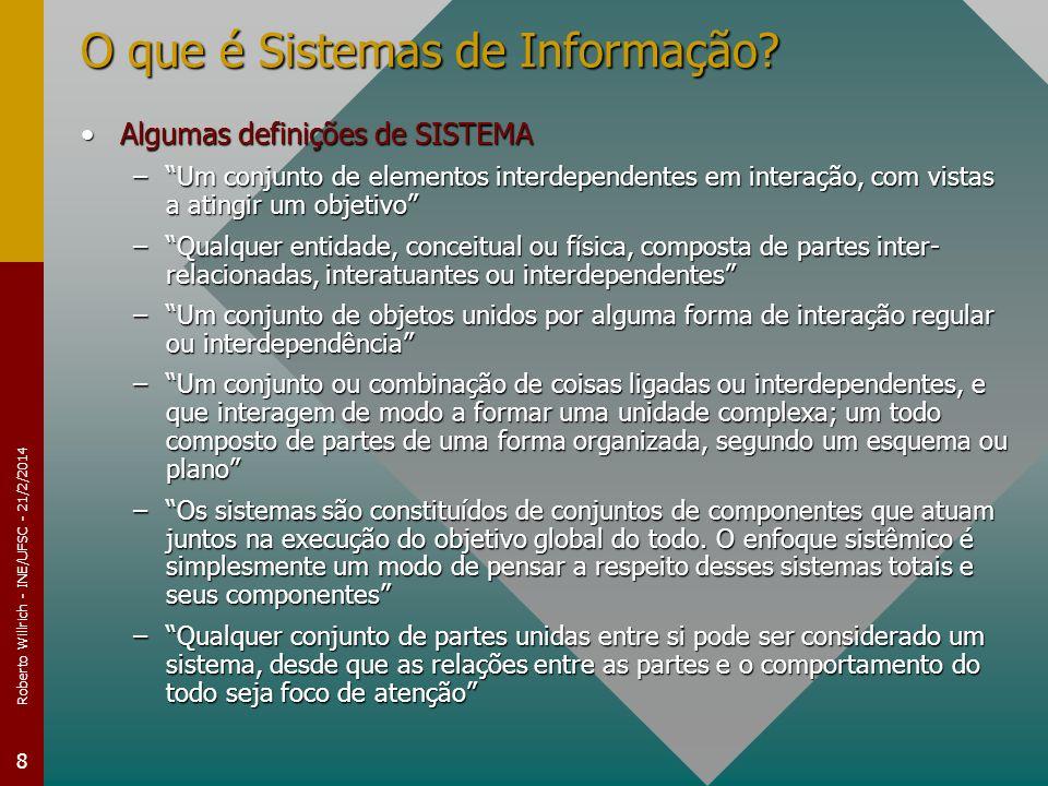 Roberto Willrich - INE/UFSC - 21/2/2014 8 O que é Sistemas de Informação? Algumas definições de SISTEMAAlgumas definições de SISTEMA –Um conjunto de e