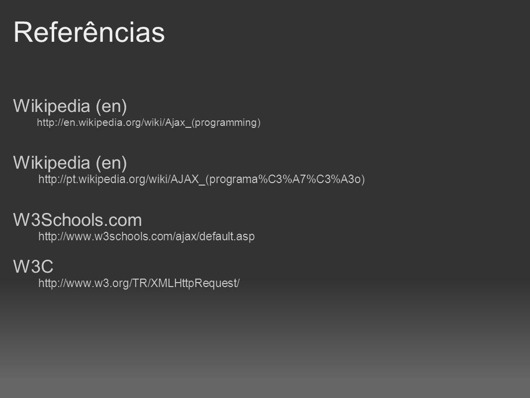 Referências Wikipedia (en) http://en.wikipedia.org/wiki/Ajax_(programming) Wikipedia (en) http://pt.wikipedia.org/wiki/AJAX_(programa%C3%A7%C3%A3o) W3