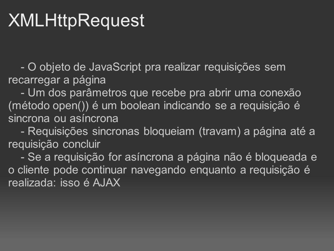 XMLHttpRequest - O objeto de JavaScript pra realizar requisições sem recarregar a página - Um dos parâmetros que recebe pra abrir uma conexão (método