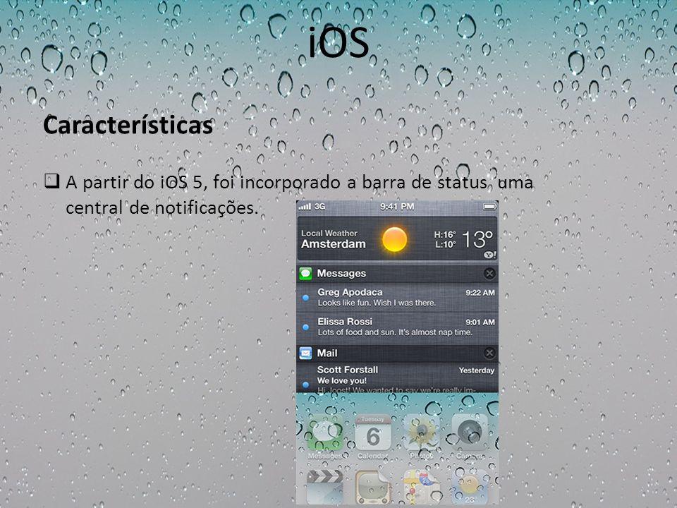 iOS A partir do iOS 5, foi incorporado a barra de status uma central de notificações. Características