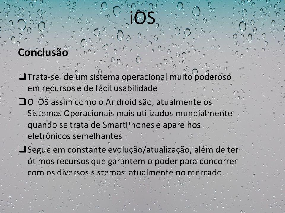 iOS Trata-se de um sistema operacional muito poderoso em recursos e de fácil usabilidade O iOS assim como o Android são, atualmente os Sistemas Operac