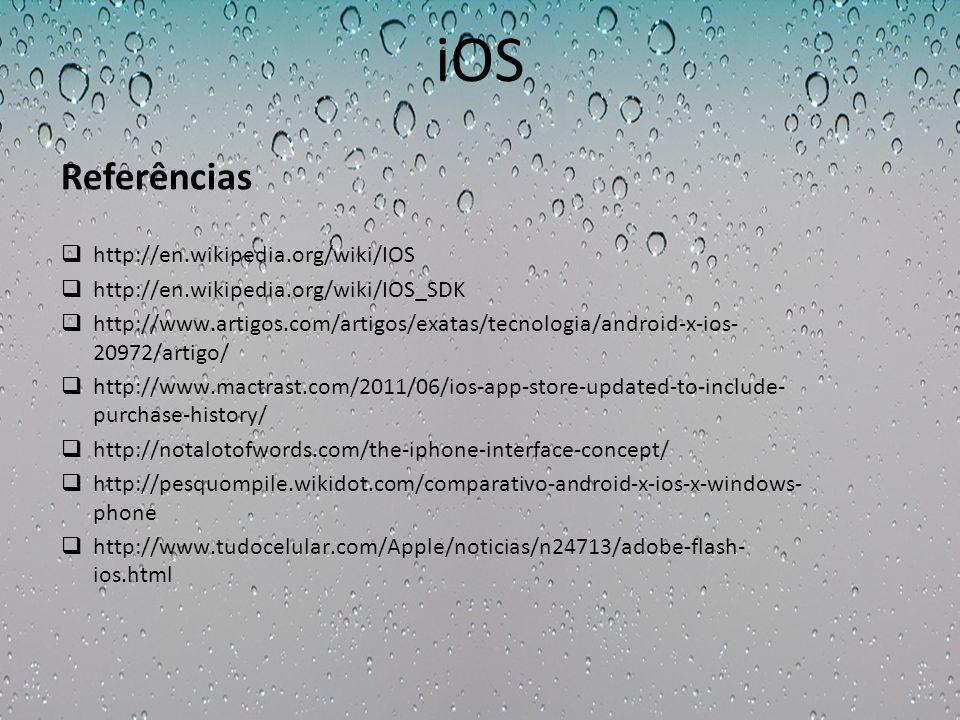iOS http://en.wikipedia.org/wiki/IOS http://en.wikipedia.org/wiki/IOS_SDK http://www.artigos.com/artigos/exatas/tecnologia/android-x-ios- 20972/artigo