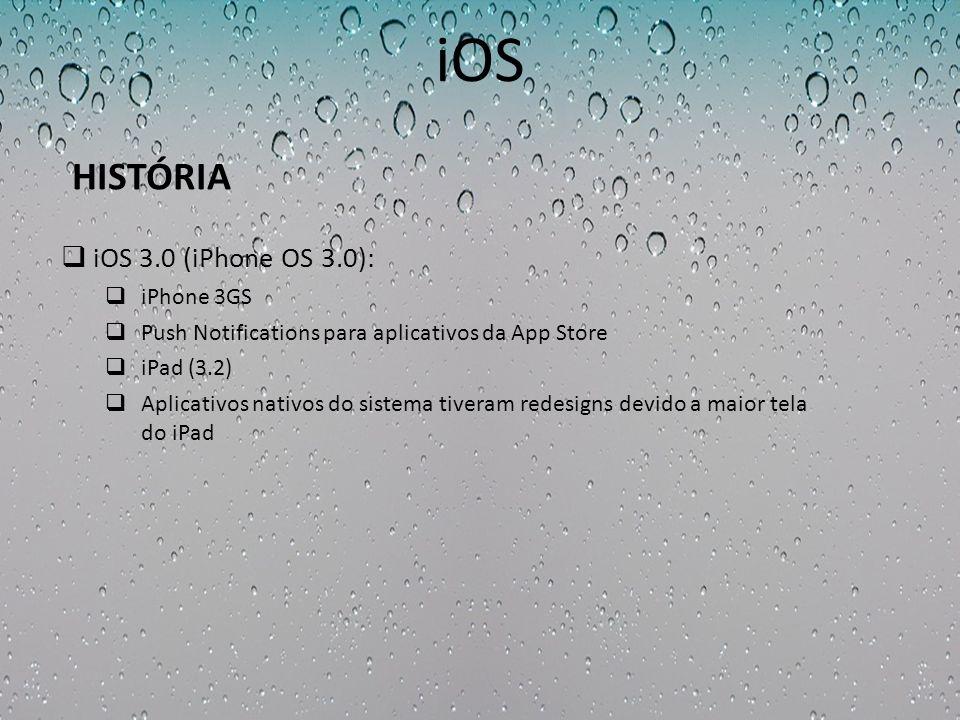 iOS iOS 3.0 (iPhone OS 3.0): iPhone 3GS Push Notifications para aplicativos da App Store iPad (3.2) Aplicativos nativos do sistema tiveram redesigns d