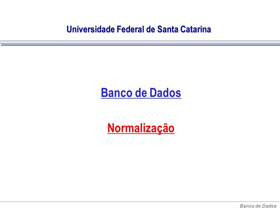 Banco de Dados Universidade Federal de Santa Catarina Banco de Dados Normalização