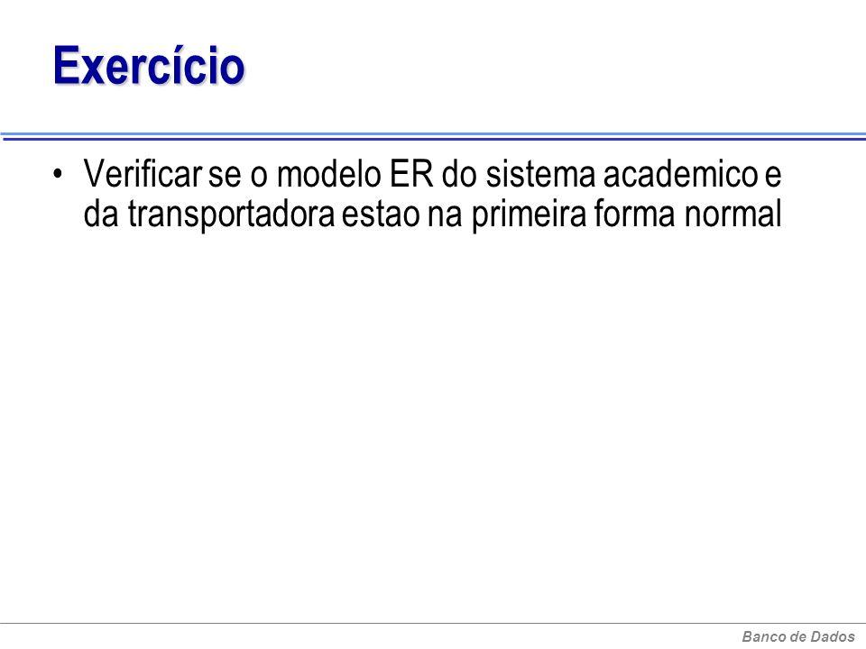 Banco de Dados Exercício Verificar se o modelo ER do sistema academico e da transportadora estao na primeira forma normal