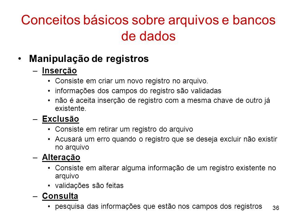 36 Conceitos básicos sobre arquivos e bancos de dados Manipulação de registros –Inserção Consiste em criar um novo registro no arquivo. informações do
