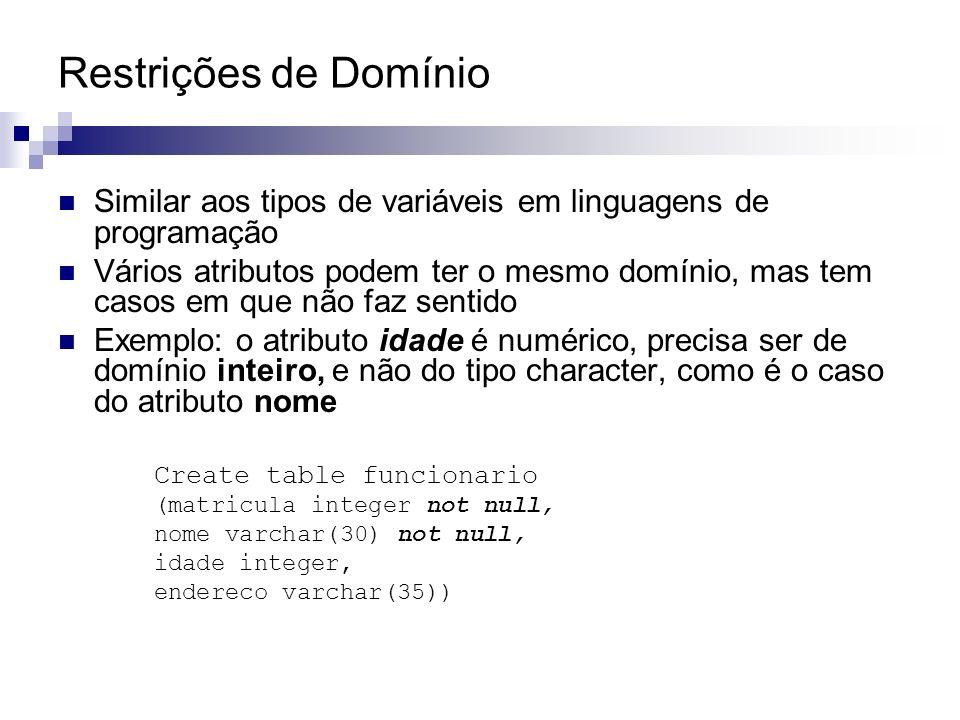 Restrições de Domínio Similar aos tipos de variáveis em linguagens de programação Vários atributos podem ter o mesmo domínio, mas tem casos em que não