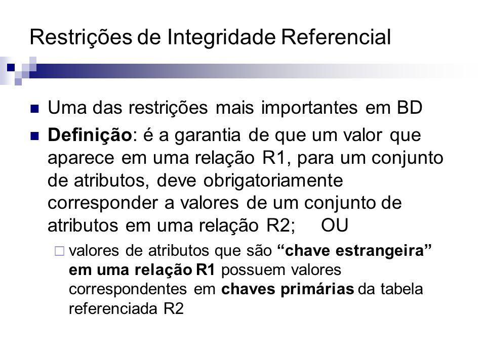 Uma das restrições mais importantes em BD Definição: é a garantia de que um valor que aparece em uma relação R1, para um conjunto de atributos, deve o