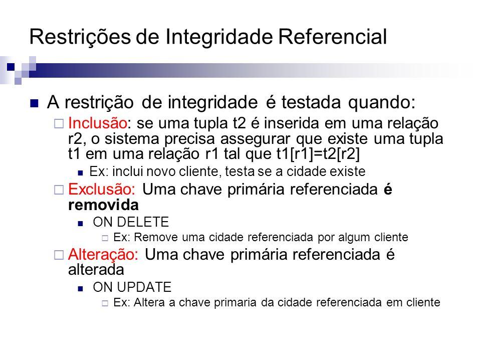 Restrições de Integridade Referencial A restrição de integridade é testada quando: Inclusão: se uma tupla t2 é inserida em uma relação r2, o sistema p