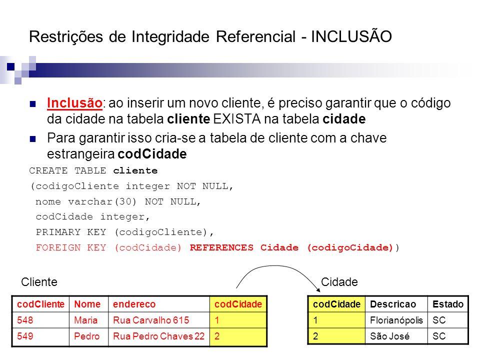 Restrições de Integridade Referencial - INCLUSÃO Inclusão: ao inserir um novo cliente, é preciso garantir que o código da cidade na tabela cliente EXI