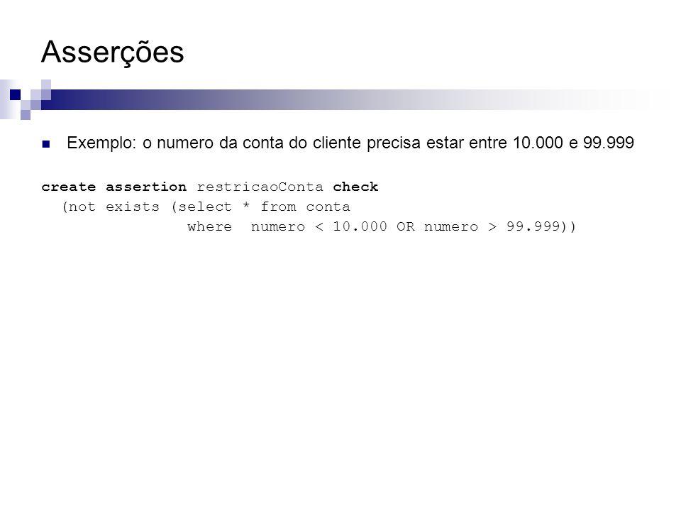 Asserções Exemplo: o numero da conta do cliente precisa estar entre 10.000 e 99.999 create assertion restricaoConta check (not exists (select * from c