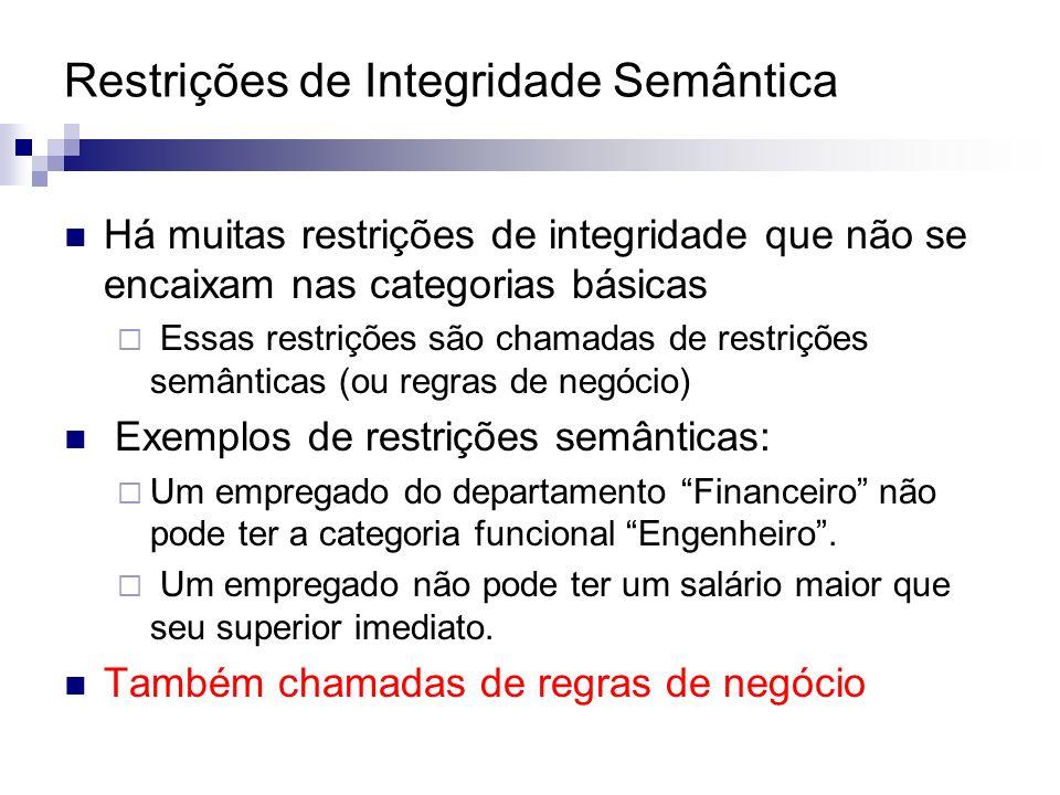 Restrições de Integridade Semântica Há muitas restrições de integridade que não se encaixam nas categorias básicas Essas restrições são chamadas de re