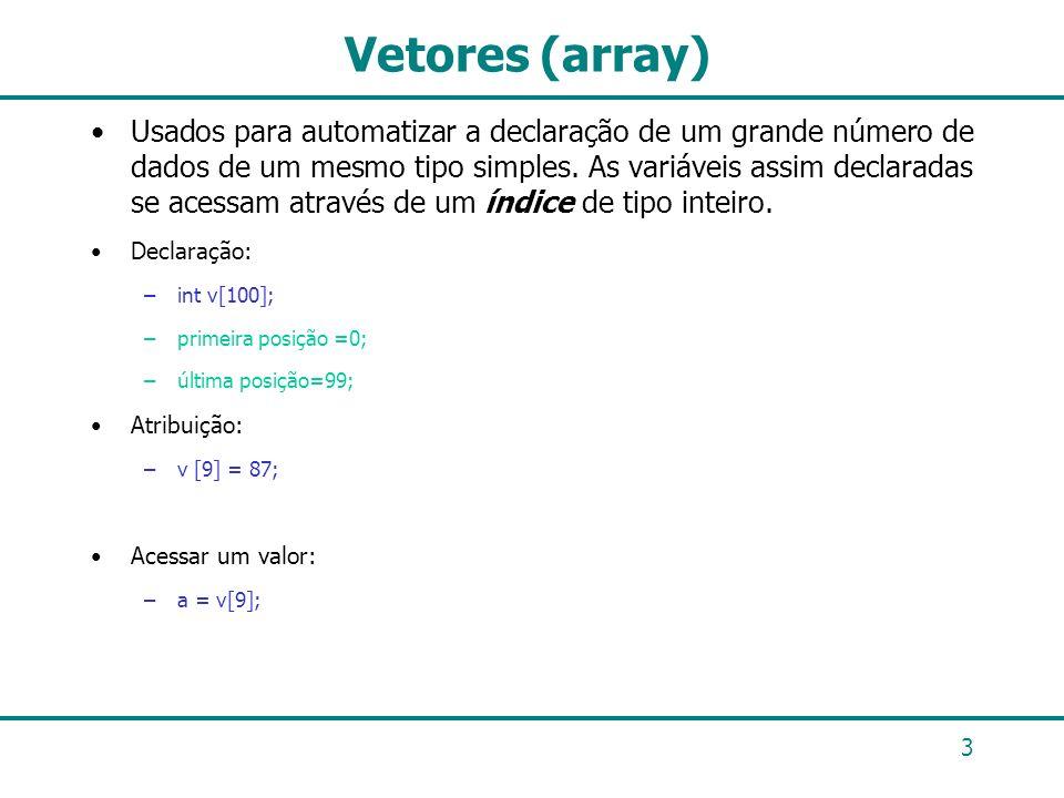 3 Vetores (array) Usados para automatizar a declaração de um grande número de dados de um mesmo tipo simples. As variáveis assim declaradas se acessam