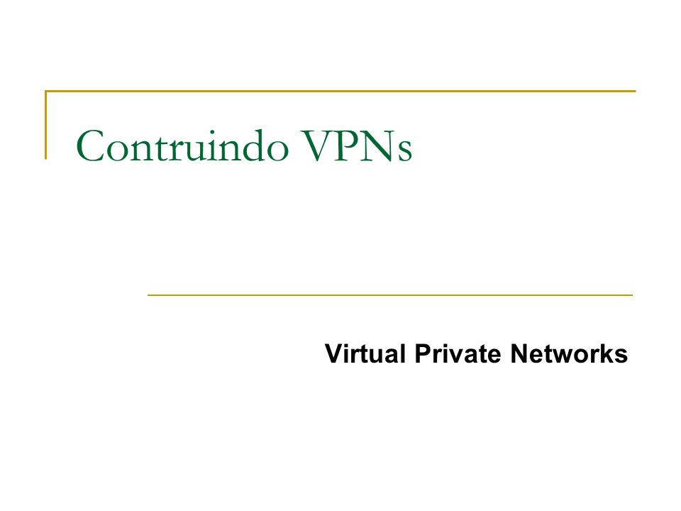 Contruindo VPNs Virtual Private Networks