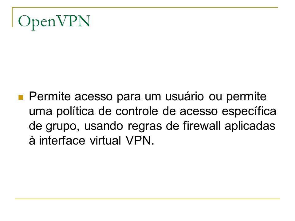 OpenVPN Permite acesso para um usuário ou permite uma política de controle de acesso específica de grupo, usando regras de firewall aplicadas à interf
