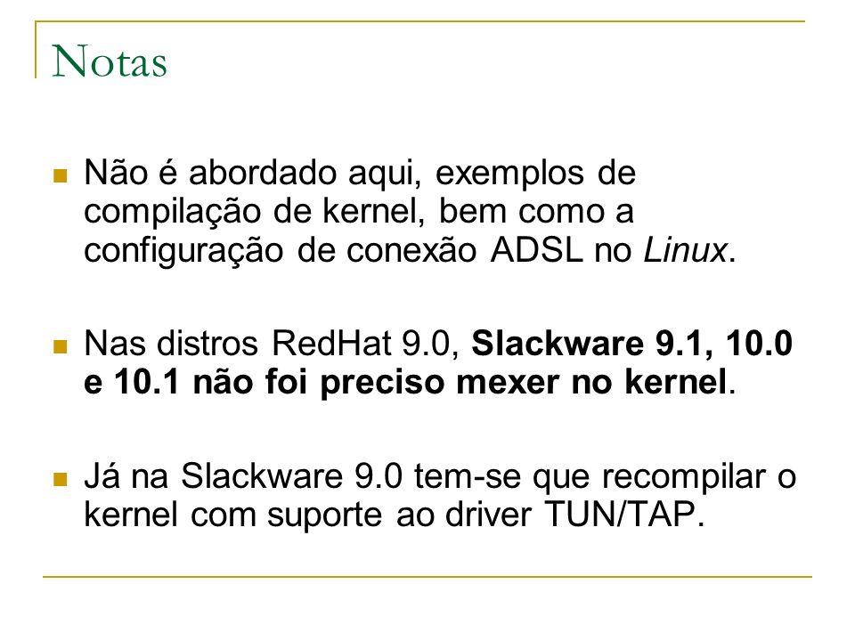 Notas Não é abordado aqui, exemplos de compilação de kernel, bem como a configuração de conexão ADSL no Linux. Nas distros RedHat 9.0, Slackware 9.1,