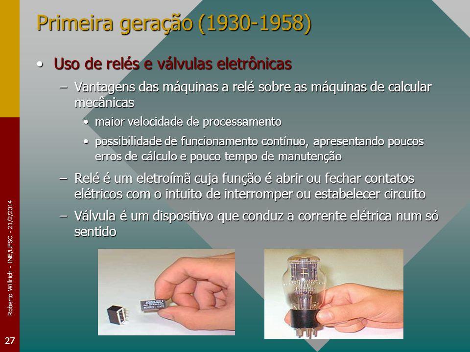 Roberto Willrich - INE/UFSC - 21/2/2014 27 Primeira geração (1930-1958) Uso de relés e válvulas eletrônicasUso de relés e válvulas eletrônicas –Vantag