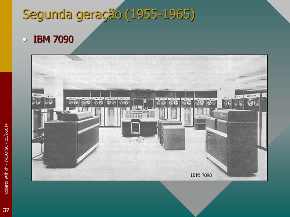 Roberto Willrich - INE/UFSC - 21/2/2014 37 Segunda geração (1955-1965) IBM 7090IBM 7090