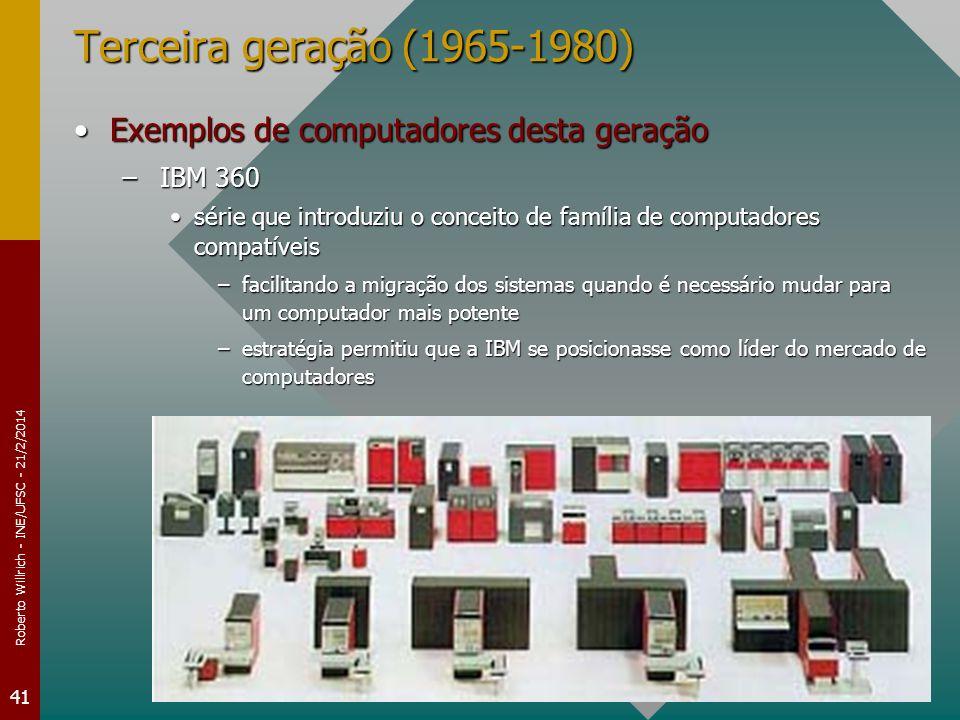 Roberto Willrich - INE/UFSC - 21/2/2014 41 Terceira geração (1965-1980) Exemplos de computadores desta geraçãoExemplos de computadores desta geração –