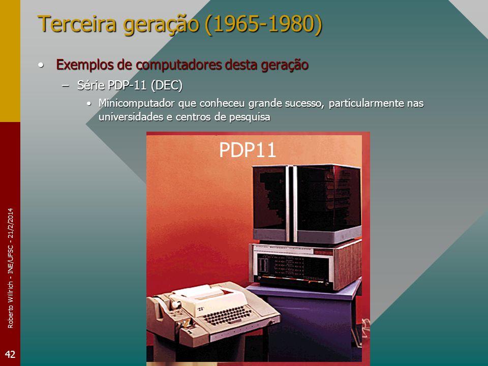 Roberto Willrich - INE/UFSC - 21/2/2014 42 PDP1120 Terceira geração (1965-1980) Exemplos de computadores desta geraçãoExemplos de computadores desta geração –Série PDP-11 (DEC) Minicomputador que conheceu grande sucesso, particularmente nas universidades e centros de pesquisaMinicomputador que conheceu grande sucesso, particularmente nas universidades e centros de pesquisa PDP11
